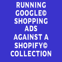 Google Advertising a Shopify Collection