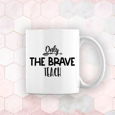 only the brave teach mug