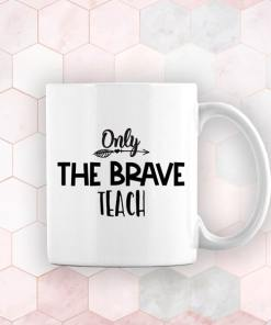 only the brave teach mug