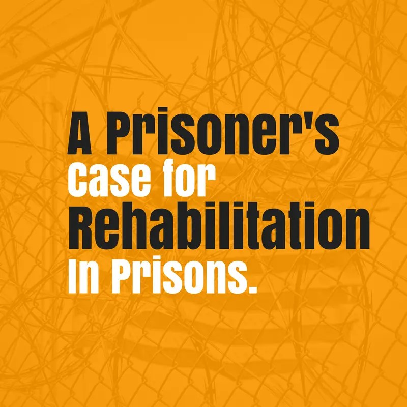 A Prisoner's Case for Rehabilitation in Prisons