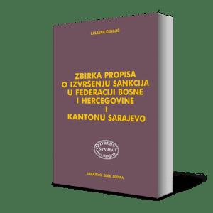 ZBIRKA PROPISA O IZVRŠENJU SANKCIJA U FEDERACIJI BOSNE I HERCEGOVINE I KANTONU SARAJEVO