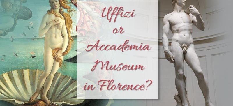 Uffizi or Accademia Museum in Florence?