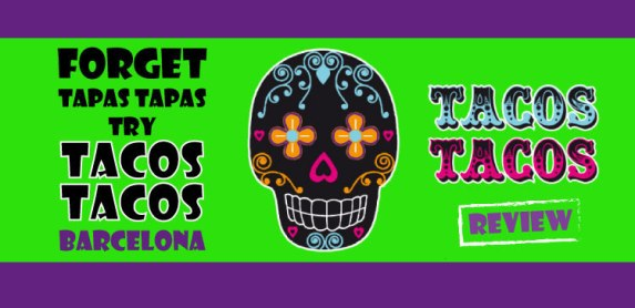 Forget Tapas Tapas! Try Mexican Food at Tacos Tacos Barcelona