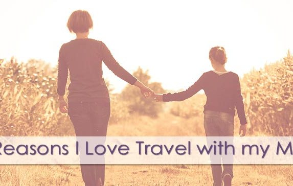 5 Reasons why I love travel with my mom