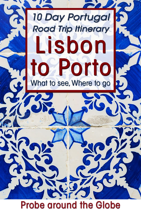 detail of blue azulejos tiles, famous in Portugal with text overlay saying: 10 day Portugal Road Trip Itinerary Lisbon to Porto what to see, where to stay. Probe around the Globe