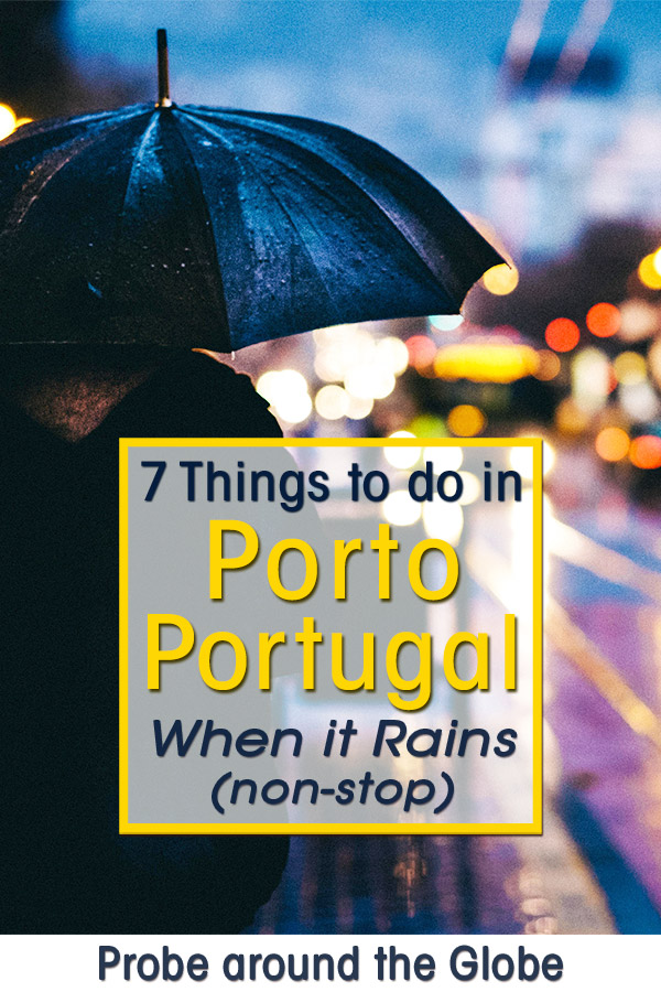 Rainy image showing a man with an umbrella looking out over the wet streets. Text overlay saying: 7 things to do in Porto Portugal when it rains (non-stop) Probe around the Globe