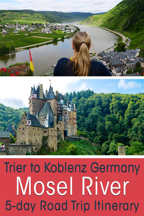 Image of blond girl overlooking the Mosel River at Beilstein and Castle Metternich and an image of Eltz Castle on the Mosel River. Text overlay saying: Trier to Koblenz Germany Mosel River 5-day Road Trip Itinerary
