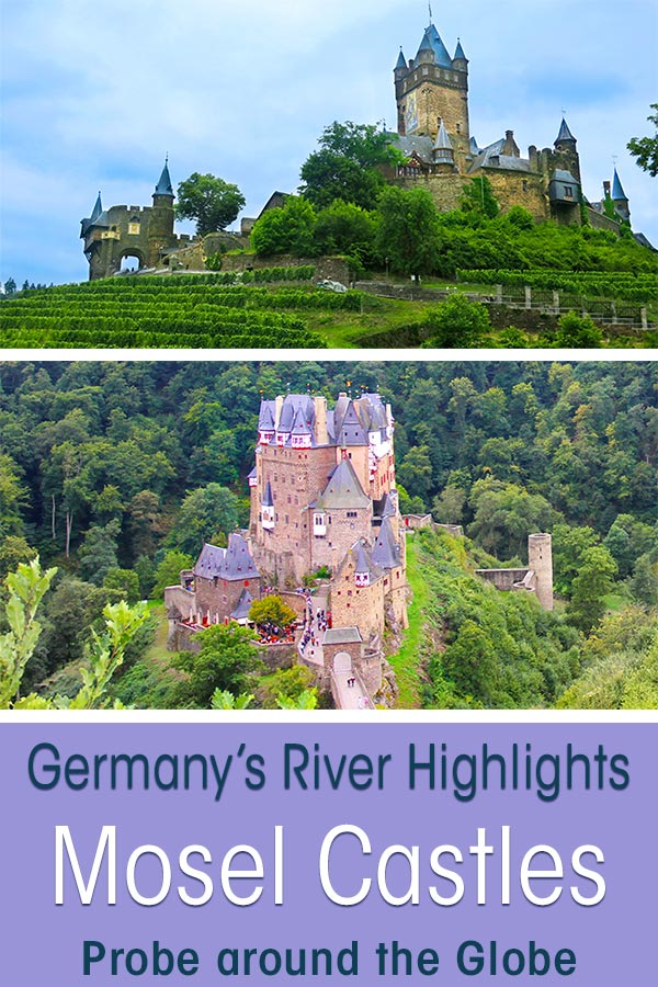 Image of two of the Mosel Castles, the first is the image of the strong Cochem Castle, the second image is a view of fairy tale Castle Eltz between the trees. Text overlay saying: Germany's River Highlights Mosel Castles Probe around the Globe