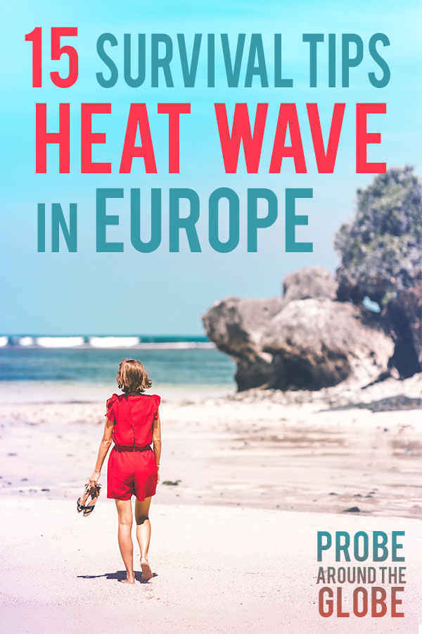 Bright sunny image of a woman in red shorts casually walking down the beach towards the cliffs, holding her sandals in one hand. Text overlay saying 15 survival tips heat wave in Europe. Probe around the Globe.