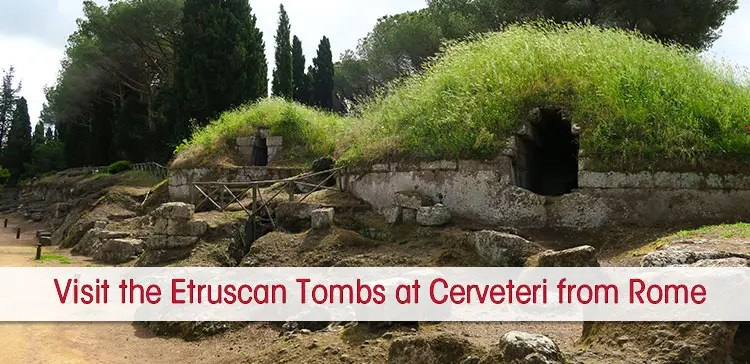 Find practical details on how to get from Rome to Cerveteri Necropolis to visit the Etruscan tombs at Necropoli della Banditaccia.