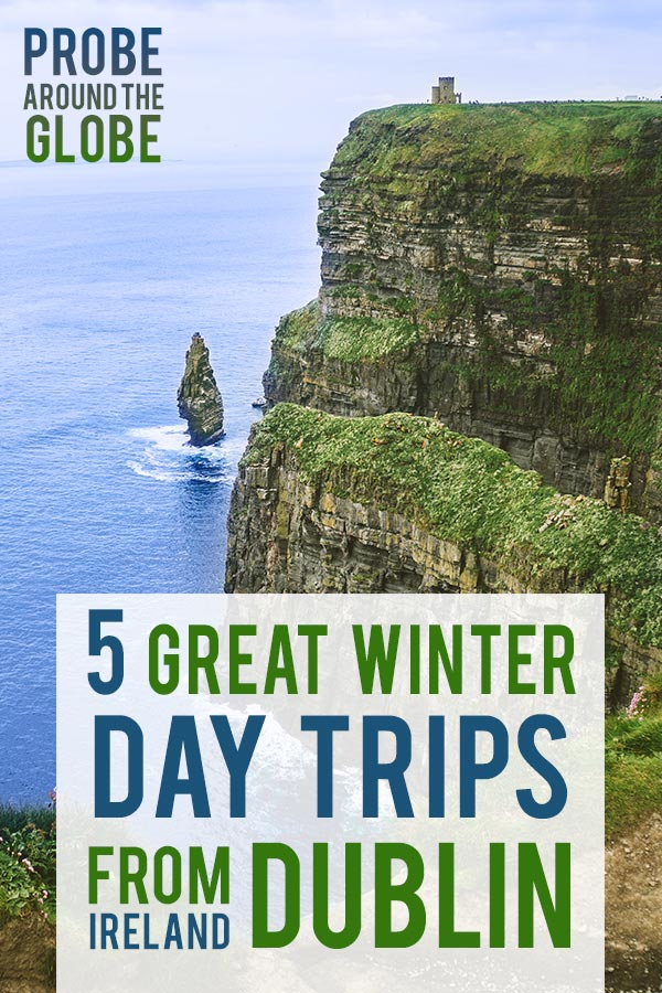 Gloomy winter picture of the cliffs of Moher, Ireland with text overlay saying: 5 great winter day trips from Dublin Ireland, Probe around the Globe