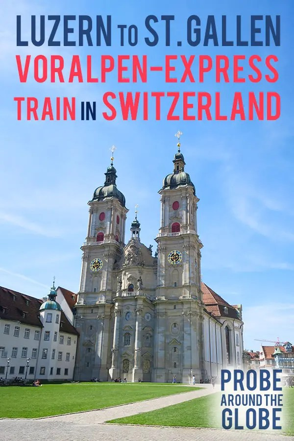 Image of the facade of the St. Gallen Cathedral in the Swiss town of St. Gallen. Text overlay saying: Luzern to St. Gallen VorAlpen-Express Train in Switzerland, Probe around the Globe.