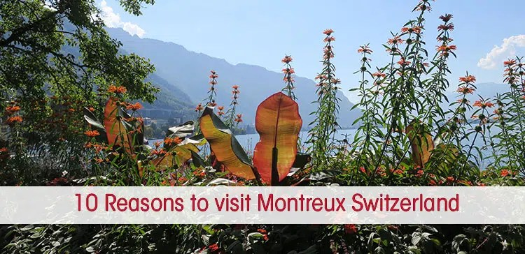 I give my 10 reasons to visit Montreux at Lake Geneva Switzerland. Including useful tips that will convince you to explore Montreux and the region!