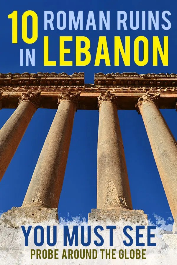 Roman columns at the Roman ruins in Baalbek. Text overlay saying: 10 Roman Ruins in Lebanon you must see. Probe around the Globe