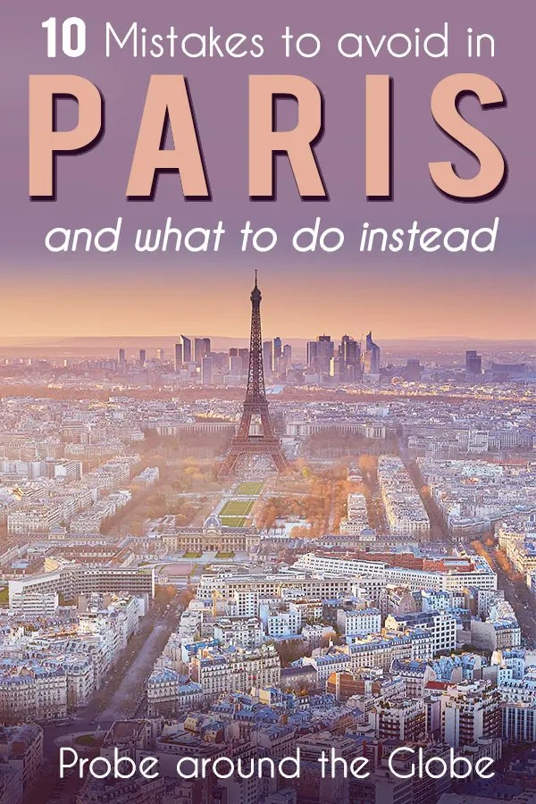 Paris is a top travel destination but many people do it wrong.  Here are 10 mistakes to avoid when you travel to Paris and what you should do instead