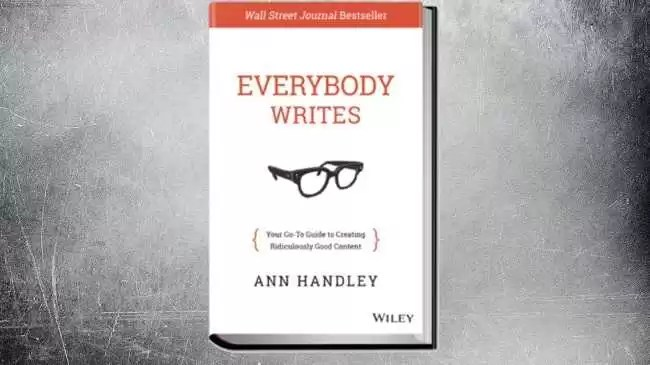 «Everybody Writes. Your Go-To Guide to Creating Ridiculously Good Content» - Энн Хэндли
