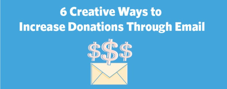 6 Creative Ways to Increase Donations Through Email