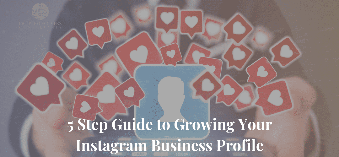 5 Step Guide to Growing Your Instagram Business Profile