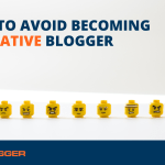 How to Avoid Becoming a Negative Blogger