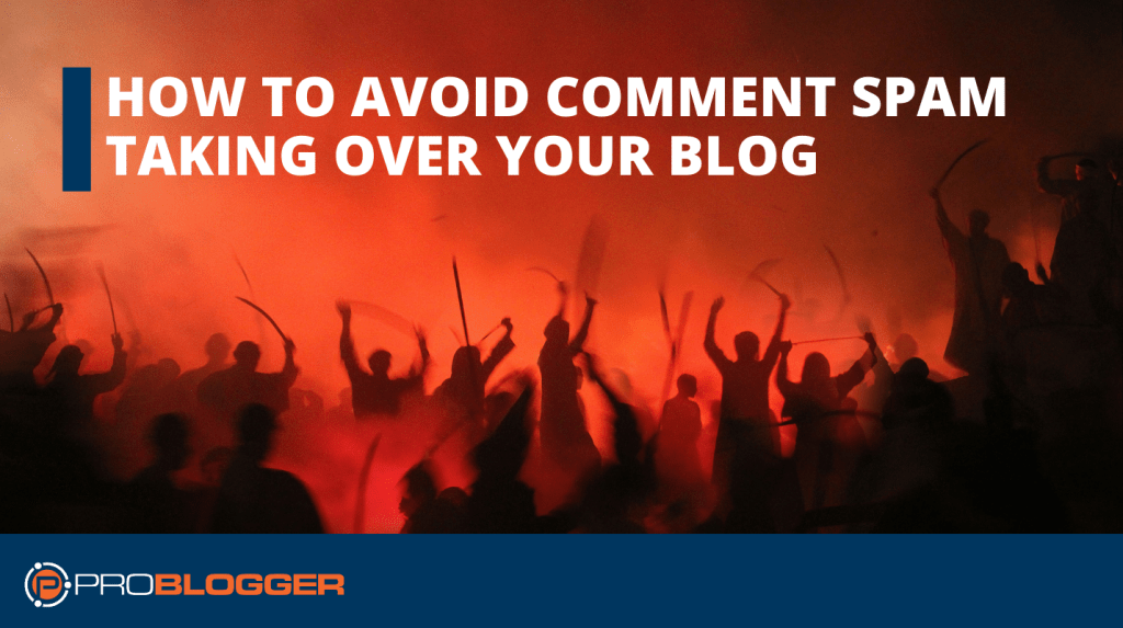 How to Avoid Comment Spam Taking Over Your Blog