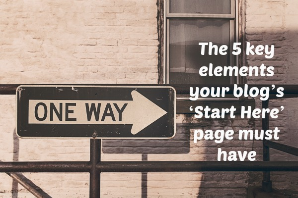 The 5 key elements your blog's 'Start Here' page must have: on ProBlogger.net
