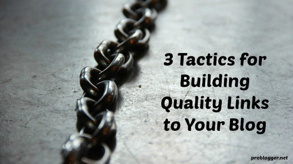 """For when you're stuck in the """"I must publish new content on my blog every day"""" cycle: three things to try to build quality links back to your site using the content you already have. Click through to read the whole post on ProBlogger.net"""
