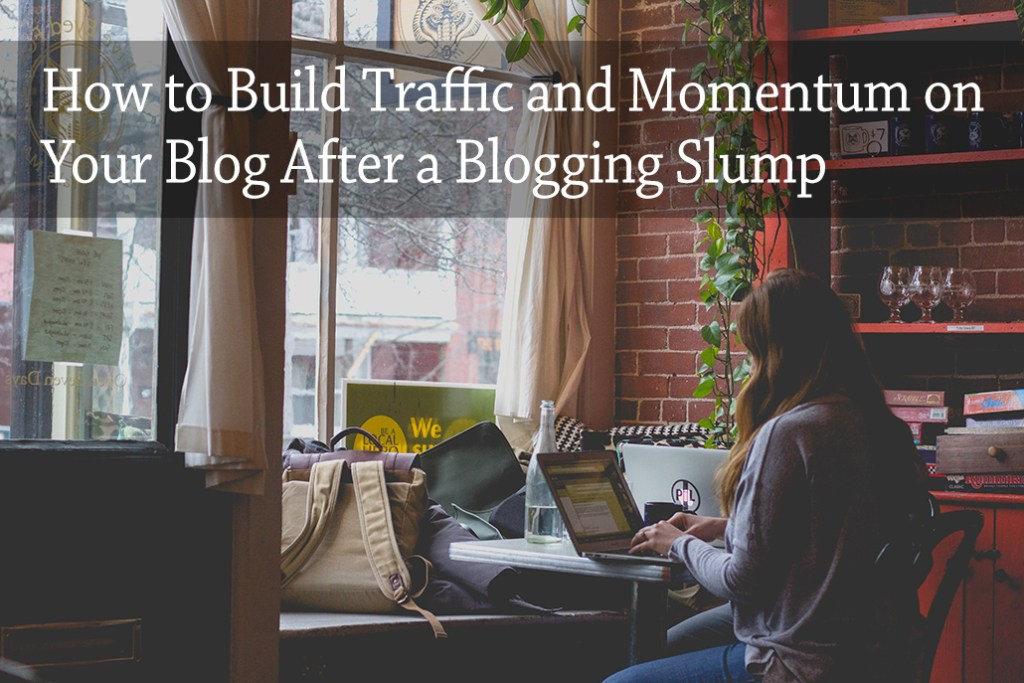 177: How to Build Traffic and Momentum on Your Blog After a Blogging Slump