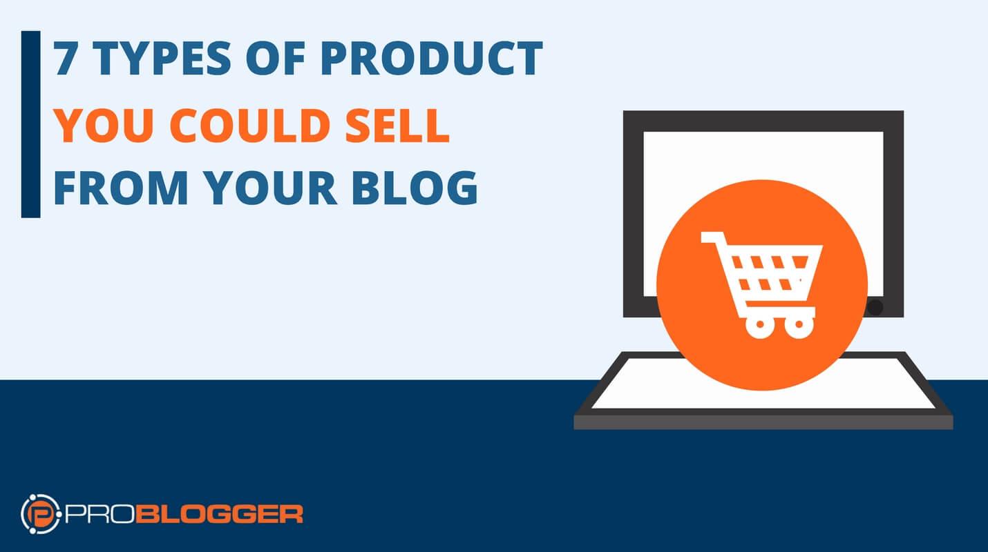 7 types de produits que vous pouvez vendre à partir de votre blog