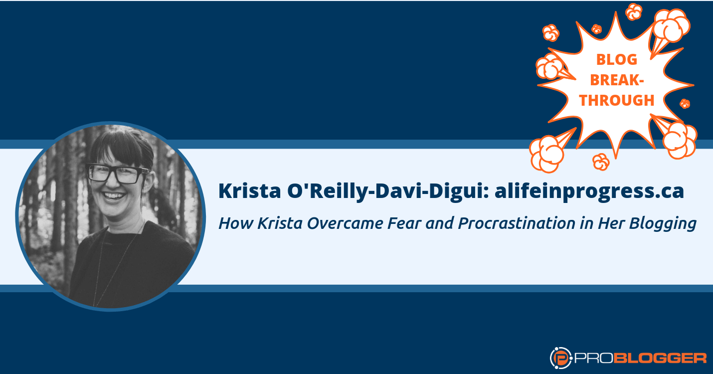 267: How Krista Overcame Fear and Procrastination in Her Blogging