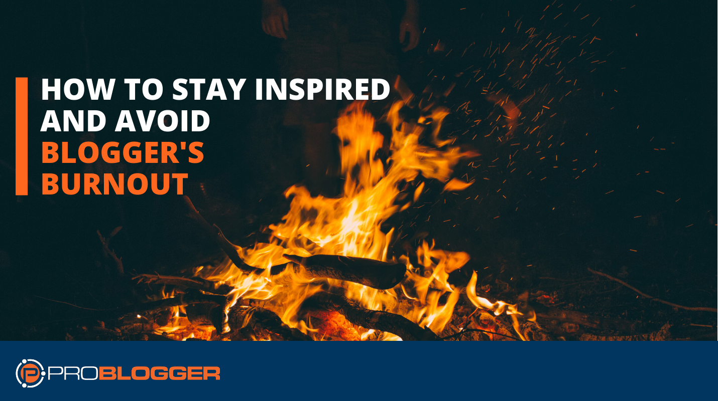 Nine Ways to Stay Inspired and Avoid Blogger Burnout