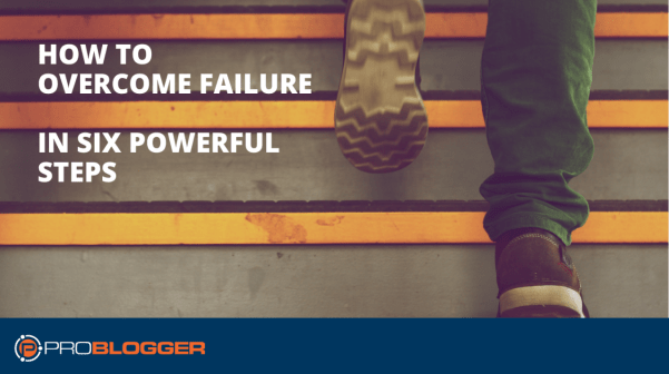 How to overcome failure in six powerful steps