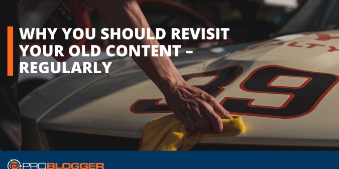 Why you should revisit your old content - regularly