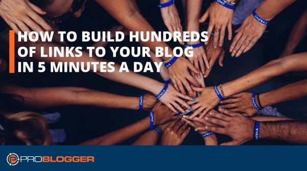 How to build hundreds of links tob your blog in five minutes a day