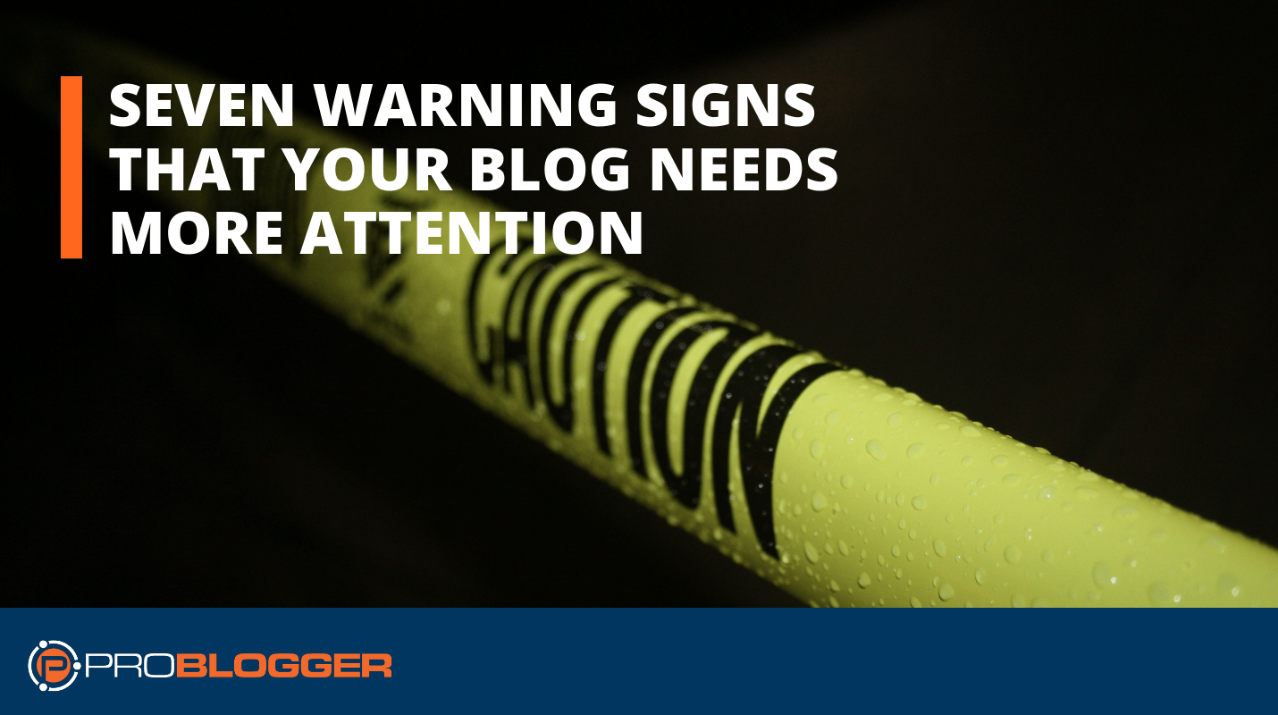 Seven Warning Signs That Your Blog Needs More Attention
