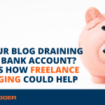 Is Your Blog Draining Your Bank Account? Here's How Freelance Blogging Could Help