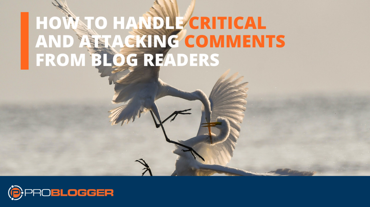 How to handle critical and attacking comments from blog readers