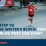 Final Step to Beating Writer's Block: Finishing Every Blog Post You Start