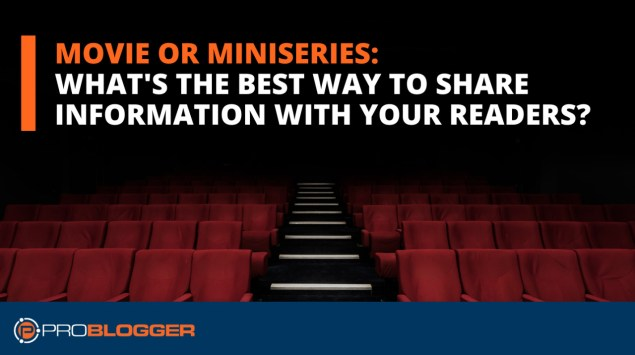 Movie or miniseries: What's the best way to share information with your readers?