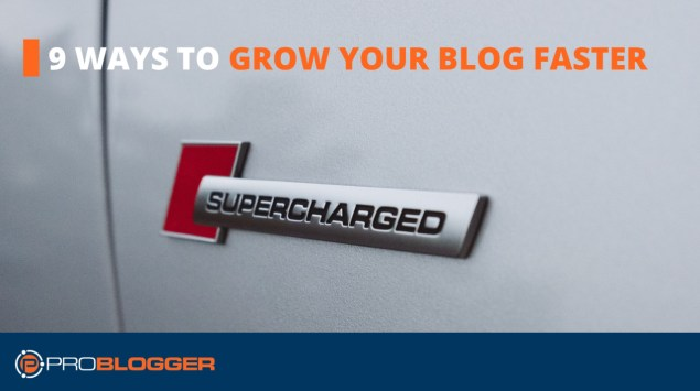 9 ways to grow your blog faster