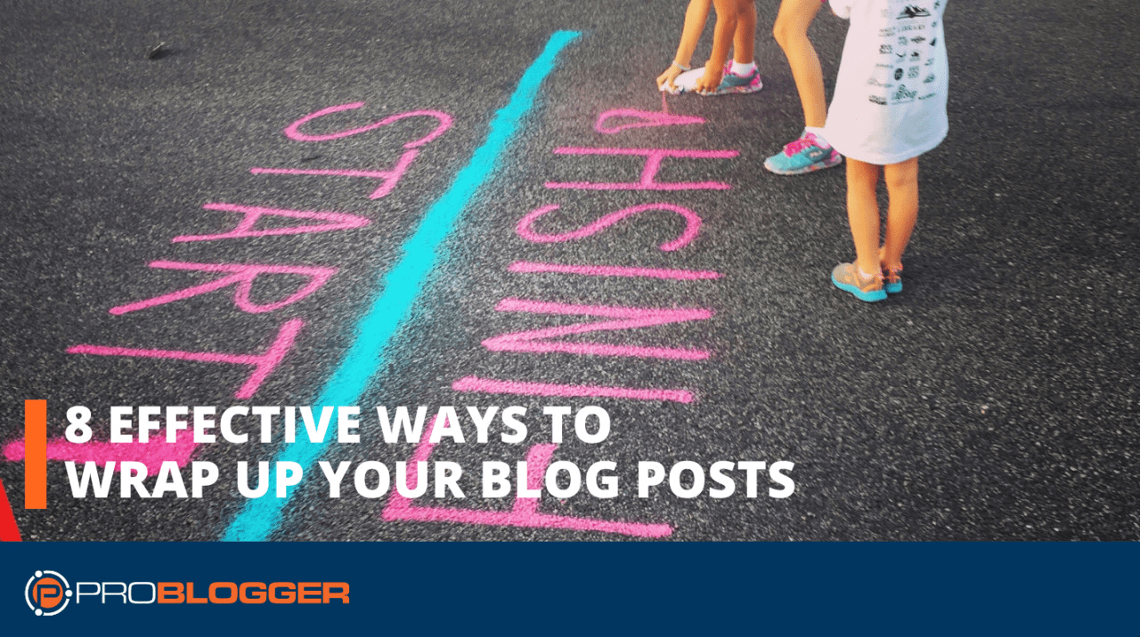 8 effective ways to wrap up your blog posts