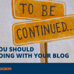 Why You Should Keep Going with Your Blog