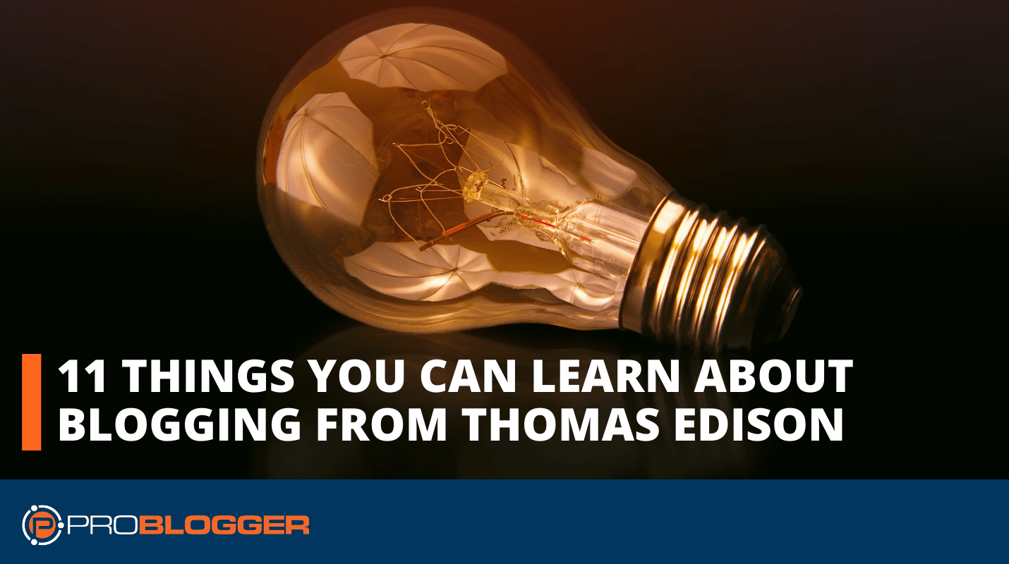 11 things you can learn about blogging from Thomas Edison