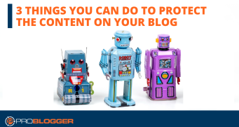3 things you can do to protect the content on your blog