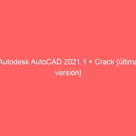 autodesk-autocad-2021-1-crack-ultima-version-2