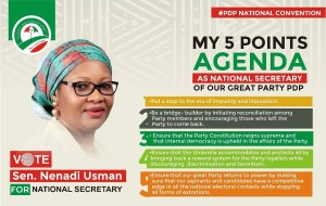 PDP NATIONAL CONVENTION: Sen. Nenadi Esther Usman's 5 Points Agenda As National Secretary of Our Great Party, PDP: 1. Put a stop to the era of impunity and imposition. 2. Be a bridge-builder by initiating reconciliation among Party members and encouraging those who left the Party to come back. 3. Ensure that the Party Constitution reigns supreme and that internal democracy is upheld in the affairs of the Party. 4. Ensure that the umbrella accommodates and protects all by bringing back a reward system for the Party loyalists while discouraging discrimination and favouritism. 5. Ensure that our great Party returns to power by making sure that our aspirants and candidates have a competitive edge in all the national electoral contests while stopping all forms of extortions. #SenNenadiUsman4PDPNS