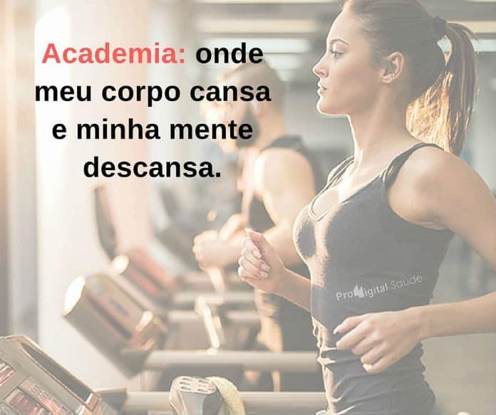 Academia - onde meu corpo cansa e minha mente descansa. - frases de incentivo