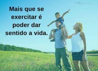 Mais que se exercitar é poder dar sentido a vida. - frases de incentivo
