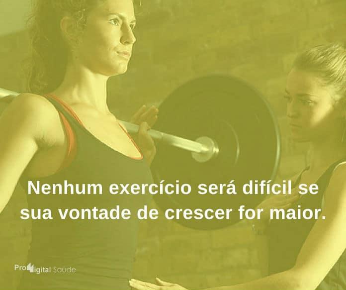 Nenhum exercício será difícil se sua vontade de crescer for maior. - frases de incentivo