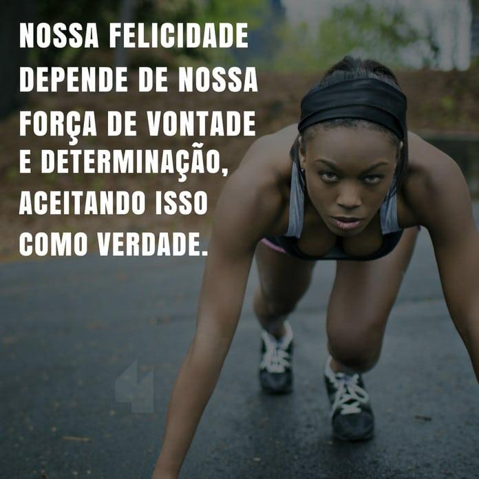 Nossa felicidade força de vontade e determinação. - Lourdes Catherine