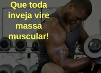 Que toda inveja vire massa muscular! - frases de motivação